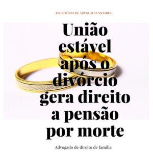 União estável após o divórcio gera direito a pensão por morte